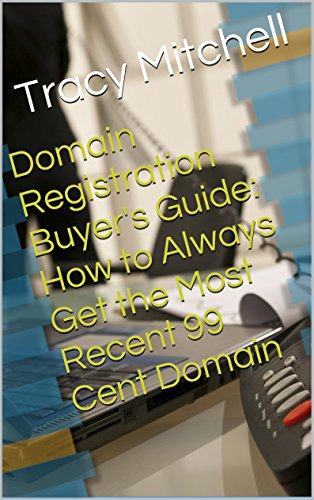 Domain Registration Buyer's Guide: How to Always Get the Most Recent 99 Cent Domain (Domain Registration compare prices)