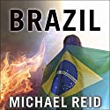 Brazil: The Troubled Rise of a Global Power Hörbuch von Michael Reid Gesprochen von: Michael Healy