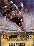 All About Horses. Illustrated Childrens Book.