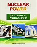 The Future of Nuclear Power (Nuclear Power (Facts on File))