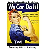 Job Instruction Training: Participant's Sessions Guide & Implementation Manual ~ Mark Warren