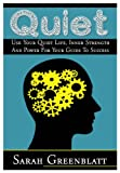 img - for QUIET: USE YOUR QUIET LIFE, INNER STRENGTH AND POWER FOR YOUR GUIDE TO SUCCESS (Introvert Lifestyle Book 1) book / textbook / text book
