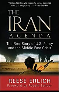 The Iran Agenda: The Real Story of U.S. Policy and the Middle East Crisis by Reese Erlich