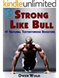Strong Like Bull: 41 Natural Testosterone Boosters (English Edition)