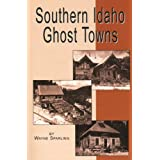 Southern Idaho Ghost Towns by Wayne Sparling