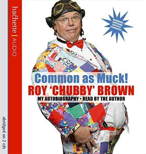 Common As Muck!: The Autobiography of Roy 'Chubby' Brown