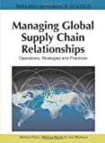 Managing Global Supply Chain Relationships: Operations, Strategies and Practices (Premier Reference Source) (161692862X) by Barbara Flynn