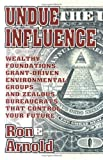 img - for Undue Influence: Wealthy Foundations, Grant Driven Environmental Groups, and Zealous Bureaucrats That Control Your F book / textbook / text book