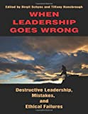 When Leadership Goes Wrong Destructive Leadership, Mistakes, and Ethical Failures (PB)