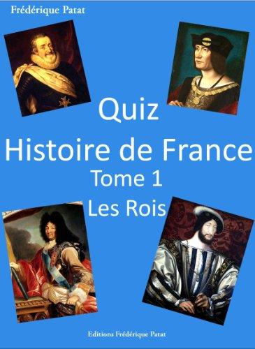 Quiz Histoire De France Tome 1 : Les Rois (French Edition)