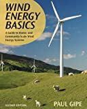 Wind Energy Basics, Second Edition: A Guide to Home- and Community-Scale Wind-Energy Systems - 1603580301