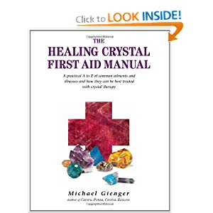 The Healing Crystals First Aid Manual: A Practical A to Z of Common Ailments and Illnesses and How They Can Be Best Treated with Crystal... by Michael Gienger