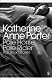 Pale Horse, Pale Rider: The Short Stories of Katherine Anne Porter