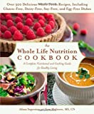 img - for The Whole Life Nutrition Cookbook: A Complete Nutritional and Cooking Guide to Healthy Living by Segersten, Alissa, Malterre MS CN, Tom (2014) Paperback book / textbook / text book