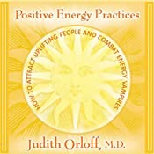 Positive Energy Practices: How to Attract Uplifting People and Combat Energy Vampires | [Judith Orloff]
