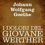 I dolori del giovane Werther [The Sorrows of Young Werther] | Johann Wolfgang Goethe