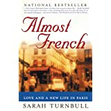 Almost French: Love and a New Life in Paris ~ Sarah Turnbull
