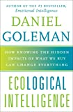 Ecological Intelligence: How Knowing the Hidden Impacts of What We Buy Can Change Everything (0385527829) by Goleman, Daniel