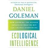 "Ecological Intelligence: How Knowing the Hidden Impacts of What We Buy Can Change Everythingvon ""Daniel Goleman"""