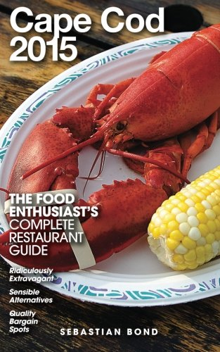 Cape Cod - 2015 (The Food Enthusiast's Complete Restaurant Guide )