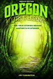 img - for Oregon Myths and Legends: The True Stories behind History's Mysteries (Legends of the West) book / textbook / text book