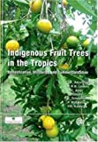 Indigenous Fruit Trees in the Tropics: Domestication, Utillization and Commercialization