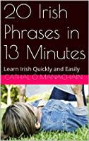 20 Irish Phrases in 13 Minutes (English Edition)