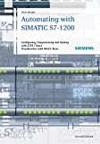 Automating with SIMATIC S7-1200: Configuring, Programming and Testing with STEP 7 Basic V11; Visualization with WinCC Basic V11
