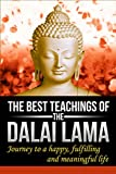 Dalai Lama : The Best Teachings of The Dalai Lama, Journey to a Happy, Fulfilling and Meaningful Life.