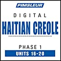 Haitian Creole Phase 1, Unit 16-20: Learn to Speak and Understand Haitian Creole with Pimsleur Language Programs Audiobook by  Pimsleur Narrated by  Pimsleur