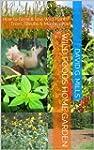 Wild Foods Home Garden: How to Grow &...