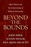 img - for Beyond the Bounds: Open Theism and the Undermining of Biblical Christianity book / textbook / text book