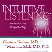 Intuitive Listening: How Intuition Talks Through Your Body | [Christiane Northrup, Mona Lisa Schulz]