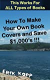 How To Make Your Own Book Covers and Save $1,000s !!!