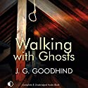 Walking with Ghosts Audiobook by J. G. Goodhind Narrated by Patience Tomlinson