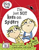 Lauren Child Charlie and Lola: I'm Just Not Keen on Spiders
