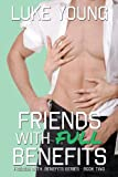 Friends With Full Benefits (Friends With... Benefits Series (Book 2)) (Volume 2)