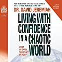 Living with Confidence in a Chaotic World: What on Earth Should We Do Now? Audiobook by David Jeremiah Narrated by Wayne Shepherd