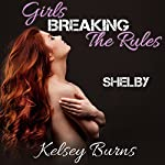 Girls Breaking the Rules - Shelby (Volume 3) | Kelsey Burns
