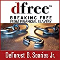 dfree: Breaking Free from Financial Slavery Audiobook by DeForest B. Soaries Narrated by Richard Allen