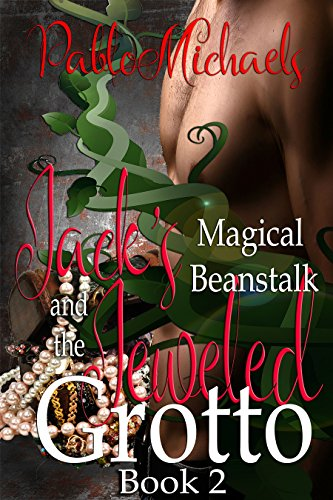 Book: Jack's Magical Beanstalk & The Jeweled Grotto (Jack's Magical Beanstalk Book 2) by Pablo Michaels