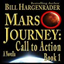 Mars Journey: Call to Action, Book 1 Audiobook by Bill Hargenrader Narrated by Bill Hargenrader