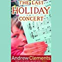 The Last Holiday Concert (       UNABRIDGED) by Andrew Clements Narrated by Fred Berman