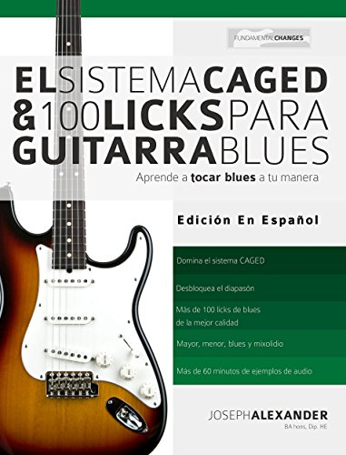 El Sistema CAGED Y 100 Licks Para Guitarra Blues: Aprende a tocar blues a tu manera