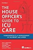 House Officers Guide to ICU Care: Fundamentals of Management of the Heart and Lungs