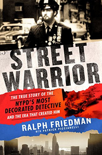 Street Warrior The True Story of the NYPDs Most Decorated Detective and the Era That Created Him, As Seen on Discovery Channels Street Justice The Bronx [Friedman, Ralph - Picciarelli, Patrick] (Tapa Blanda)