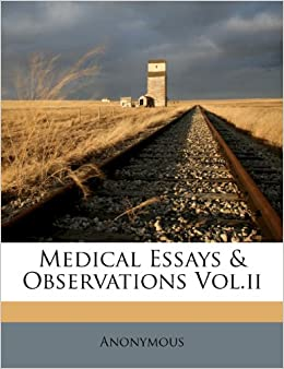 Medical Essays & Observations Vol.ii: Anonymous: 9781173896225: Amazon
