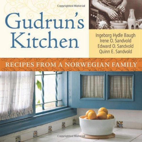 Gudrun's Kitchen: Recipes from a Norwegian Family by Irene O. Sandvold, Edward O. Sandvold, Quinn E. Sandvold, Ingeborg Hydle Baugh