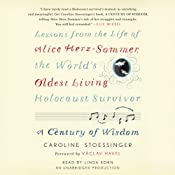 A Century of Wisdom: Lessons from the Life of Alice Herz-Sommer, the World's Oldest Living Holocaust Survivor | [Caroline Stoessinger, Vaclav Havel (foreword)]
