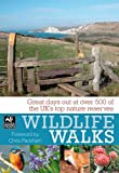 Wildlife Walks: Great Days Out at Over 500 of the UK's Top Nature Reserves